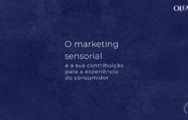 O marketing sensorial e a sua contribuição para a experiência do consumidor
